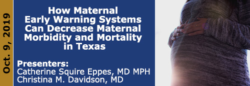 How Maternal Early Warning Systems Can Decrease Maternal Morbidity and Mortality in Texas