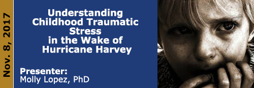 Understanding Childhood Traumatic Stress in the Wake of Hurricane Harvey