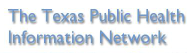 Link to Texas Public Health Information Network