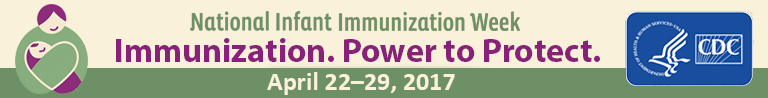National Infant Immunization Week is April 22-29, 2017